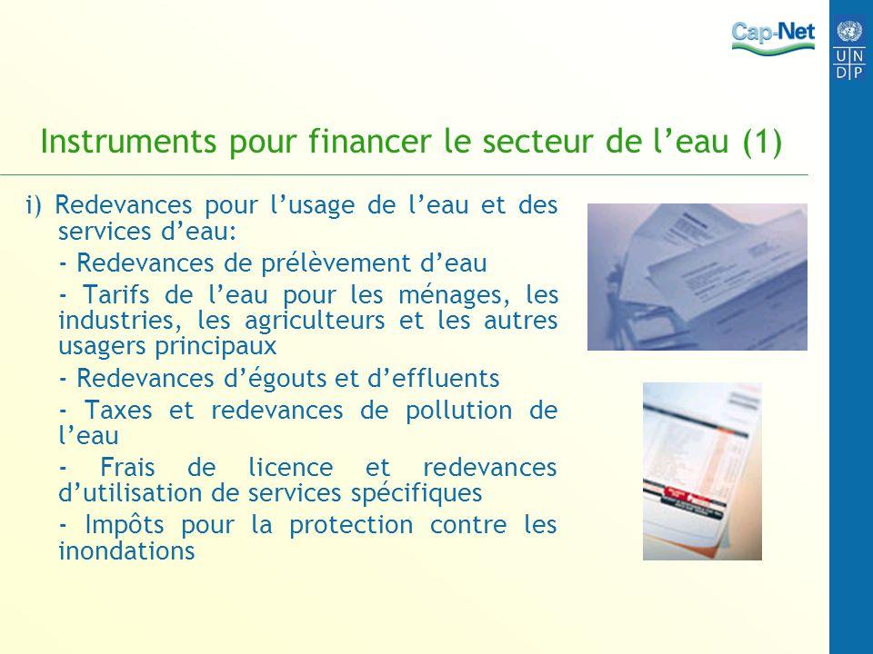Instruments pour financer le secteur de leau (1) i) Redevances pour lusage de leau et des services deau: - Redevances de prélèvement deau - Tarifs de
