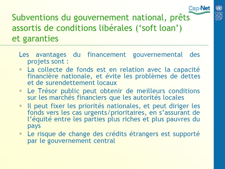 Subventions du gouvernement national, prêts assortis de conditions libérales (soft loan) et garanties Les avantages du financement gouvernemental des