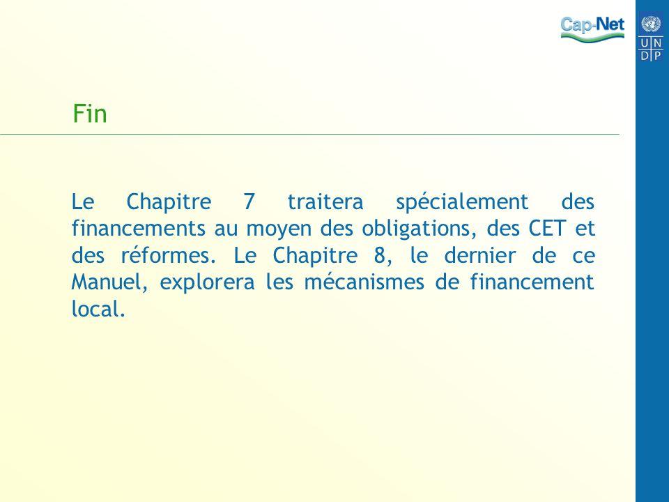 Fin Le Chapitre 7 traitera spécialement des financements au moyen des obligations, des CET et des réformes. Le Chapitre 8, le dernier de ce Manuel, ex