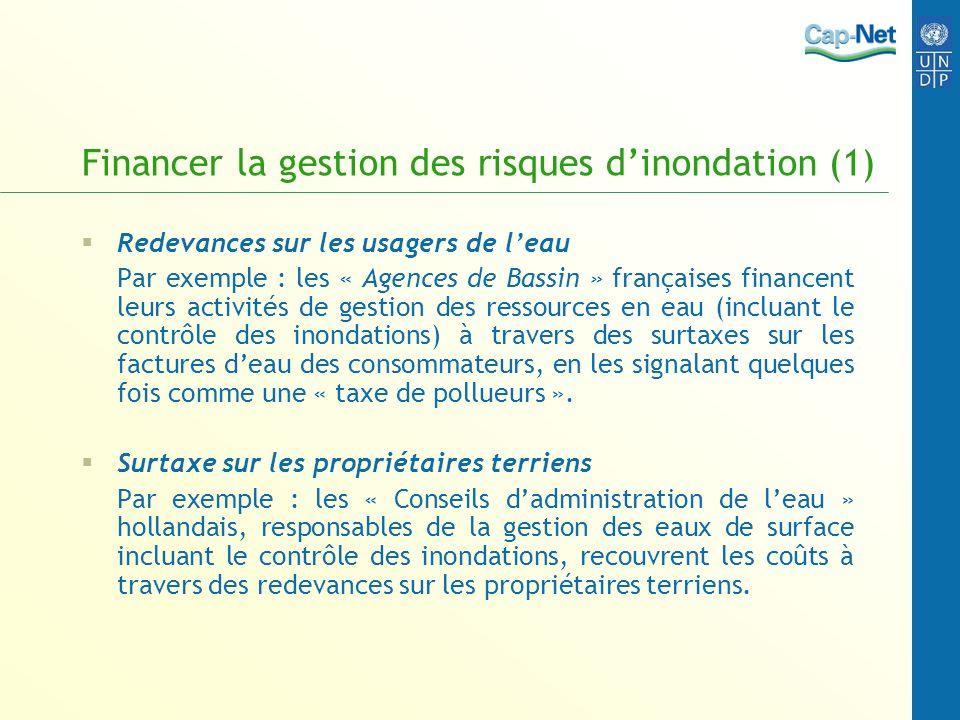Financer la gestion des risques dinondation (1) Redevances sur les usagers de leau Par exemple : les « Agences de Bassin » françaises financent leurs