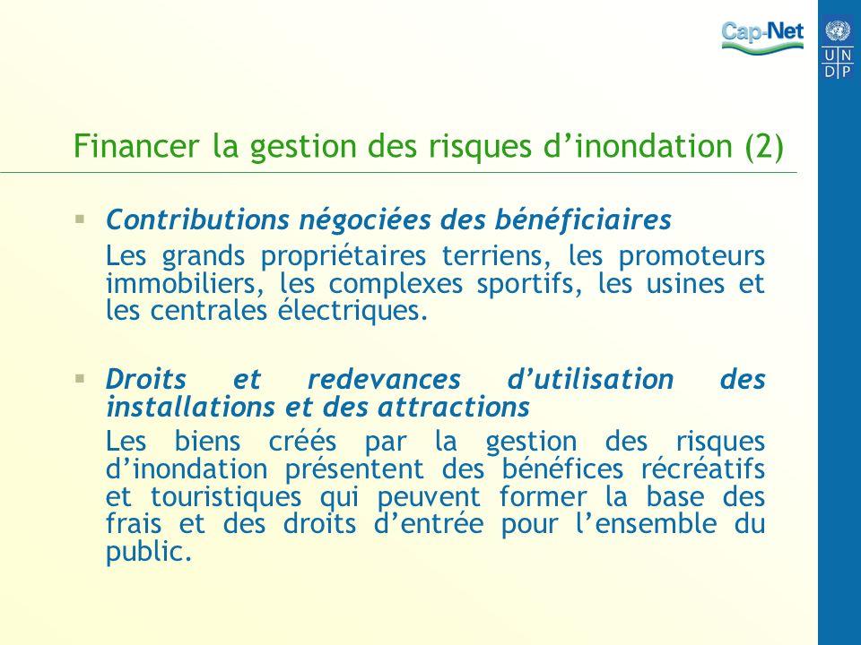 Financer la gestion des risques dinondation (2) Contributions négociées des bénéficiaires Les grands propriétaires terriens, les promoteurs immobilier
