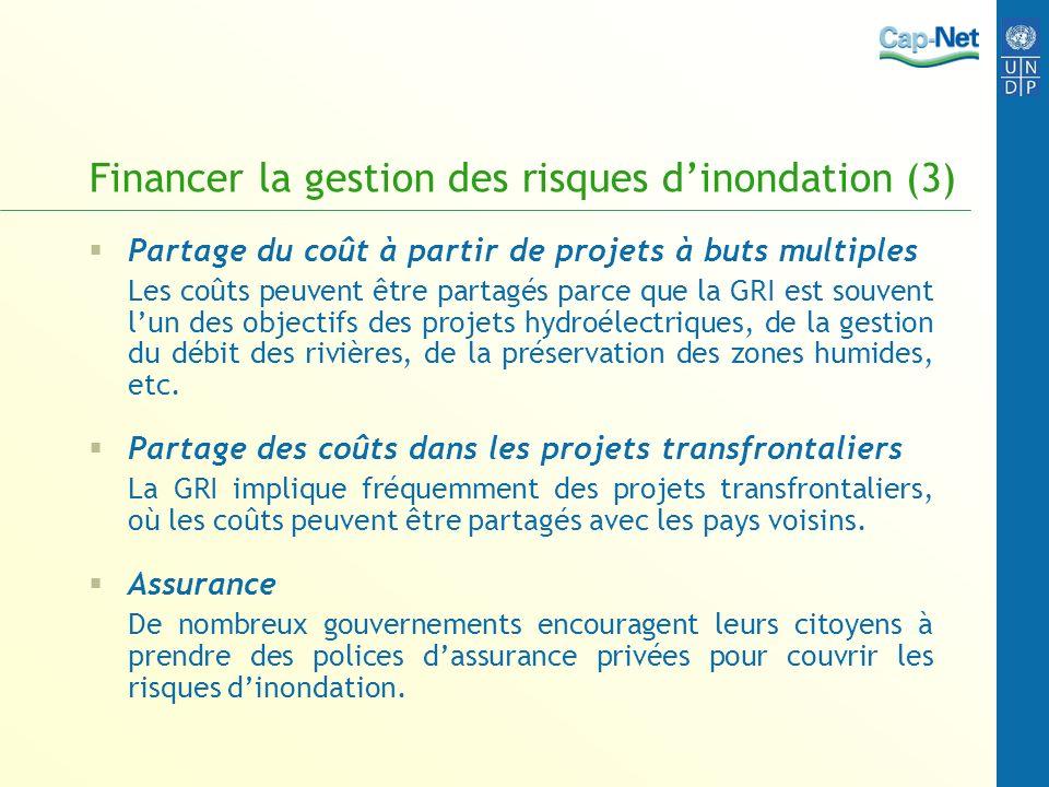 Financer la gestion des risques dinondation (3) Partage du coût à partir de projets à buts multiples Les coûts peuvent être partagés parce que la GRI