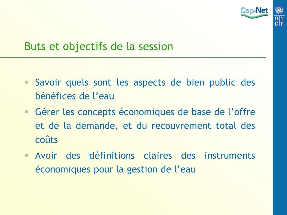 Buts et objectifs de la session Savoir quels sont les aspects de bien public des bénéfices de leau Gérer les concepts économiques de base de loffre et