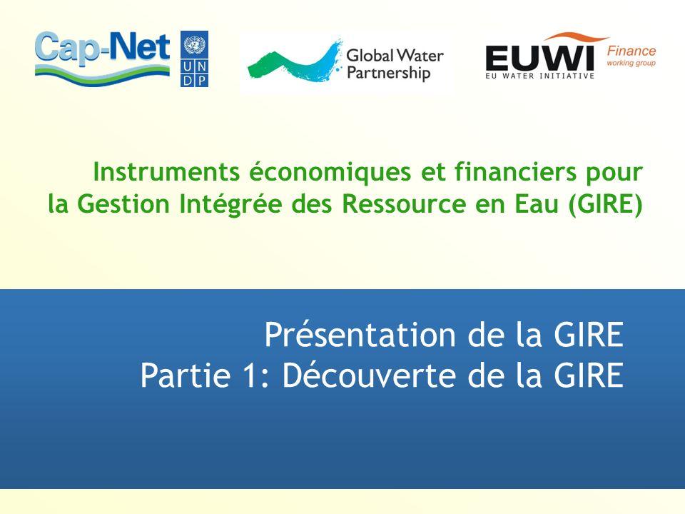 Instruments économiques et financiers pour la Gestion Intégrée des Ressource en Eau (GIRE) Présentation de la GIRE Partie 1: Découverte de la GIRE