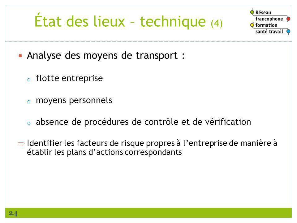 État des lieux – technique (4) Analyse des moyens de transport : o flotte entreprise o moyens personnels o absence de procédures de contrôle et de vér