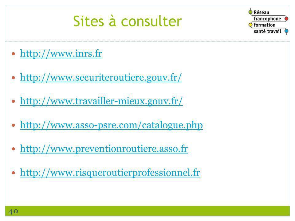 Sites à consulter http://www.inrs.fr http://www.securiteroutiere.gouv.fr/ http://www.travailler-mieux.gouv.fr/ http://www.asso-psre.com/catalogue.php