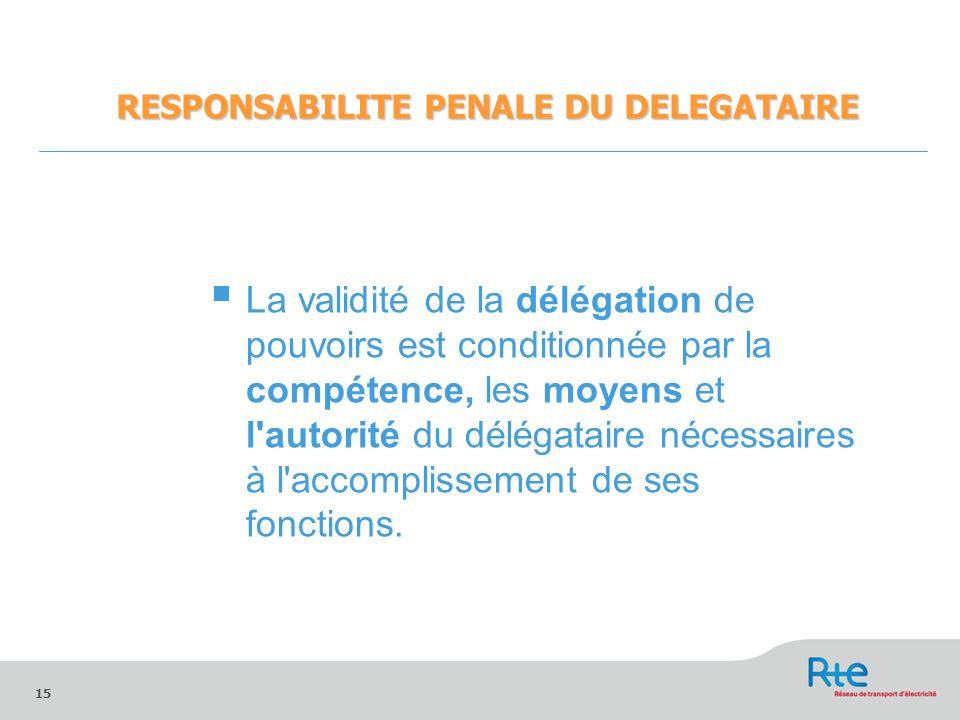 15 La validité de la délégation de pouvoirs est conditionnée par la compétence, les moyens et l'autorité du délégataire nécessaires à l'accomplissemen