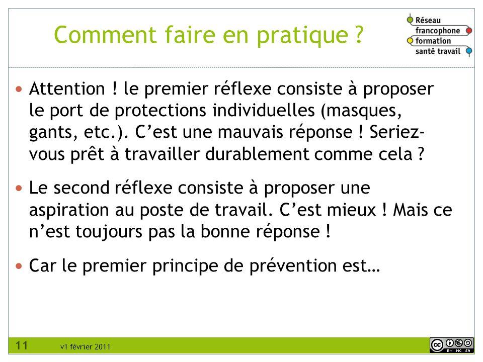 v1 février 2011 Comment faire en pratique ? Attention ! le premier réflexe consiste à proposer le port de protections individuelles (masques, gants, e