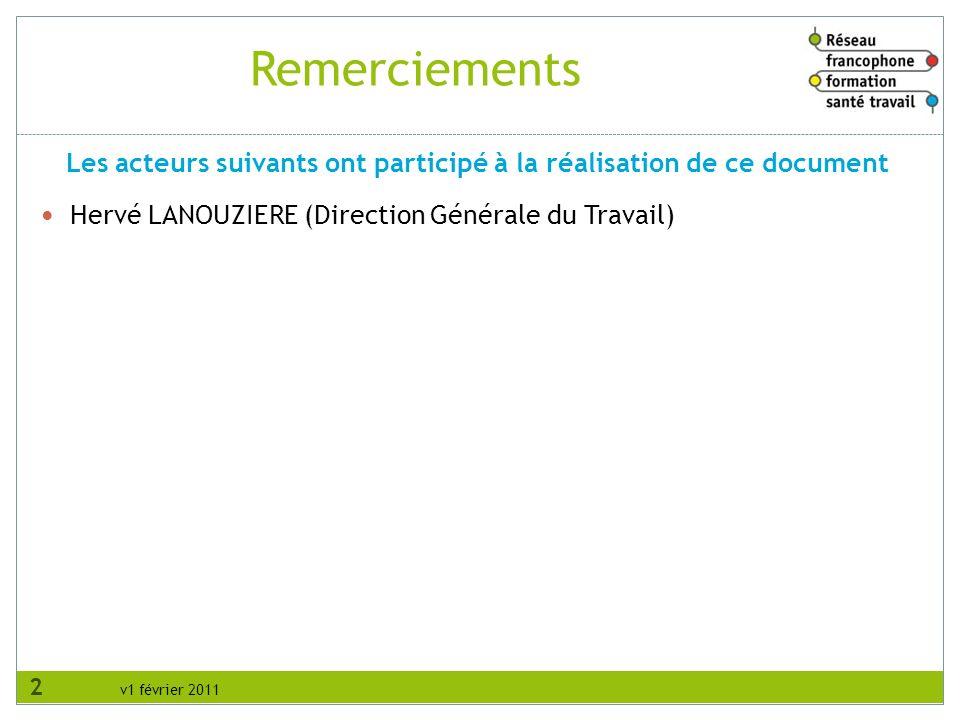 v1 février 2011 Remerciements Hervé LANOUZIERE (Direction Générale du Travail) Les acteurs suivants ont participé à la réalisation de ce document 2