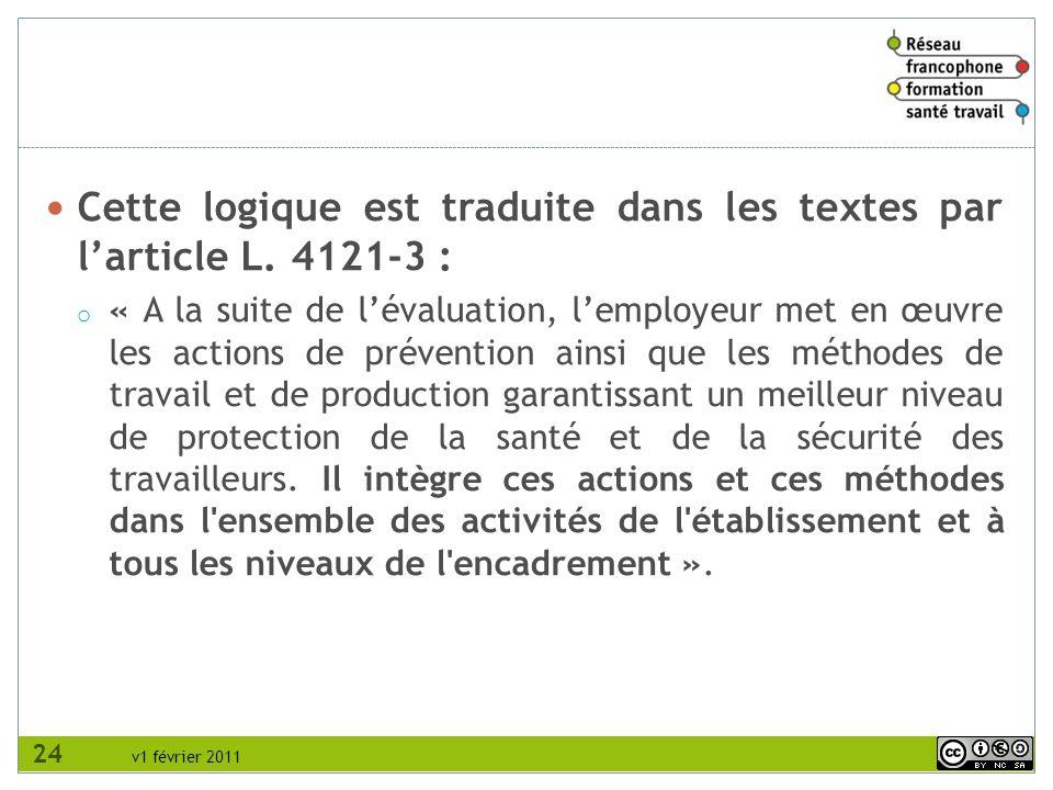 v1 février 2011 Cette logique est traduite dans les textes par larticle L. 4121-3 : o « A la suite de lévaluation, lemployeur met en œuvre les actions