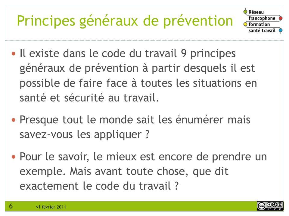 Principes généraux de prévention Il existe dans le code du travail 9 principes généraux de prévention à partir desquels il est possible de faire face à toutes les situations en santé et sécurité au travail.