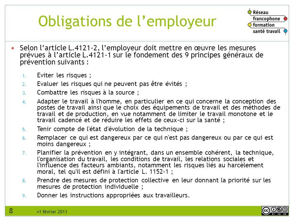 v1 février 2011 Obligations de lemployeur Selon larticle L.4121-2, lemployeur doit mettre en œuvre les mesures prévues à larticle L.4121 1 sur le fond