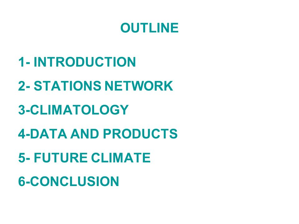 OUTLINE 1- INTRODUCTION 2- STATIONS NETWORK 3-CLIMATOLOGY 4-DATA AND PRODUCTS 5- FUTURE CLIMATE 6-CONCLUSION