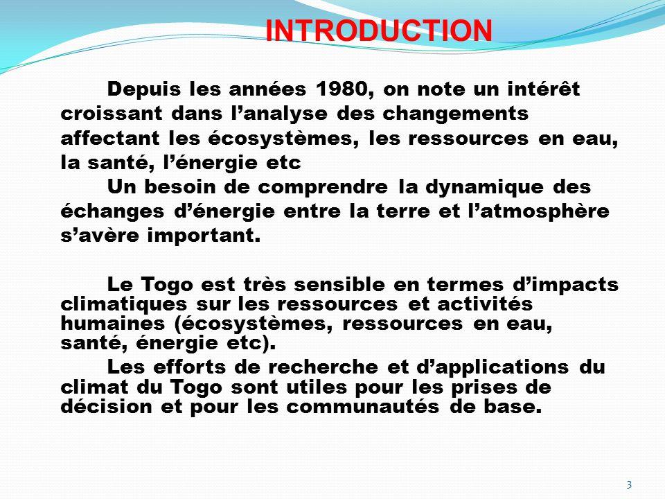 INTRODUCTION Des études tentent de fournir de nouvelles informations sur les tendances climatiques, à partir des données météorologiques du Togo, à travers l analyse de différents indices basés sur l observation.