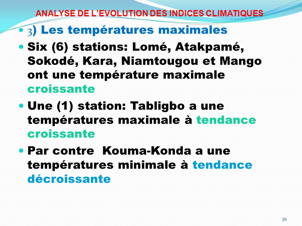 ANALYSE DE LEVOLUTION DES INDICES CLIMATIQUES 3 ) Les températures maximales Six (6) stations: Lomé, Atakpamé, Sokodé, Kara, Niamtougou et Mango ont u