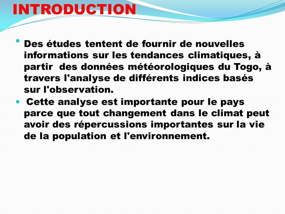 INTRODUCTION Des études tentent de fournir de nouvelles informations sur les tendances climatiques, à partir des données météorologiques du Togo, à tr