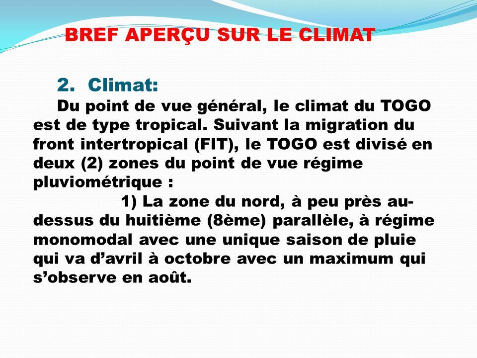 2. Climat: Du point de vue général, le climat du TOGO est de type tropical. Suivant la migration du front intertropical (FIT), le TOGO est divisé en d