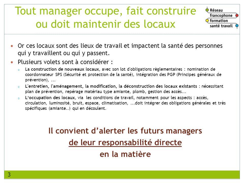 Objectifs de la formation Guider les managers ou futurs managers dans la prise en compte des problématiques sécurité et santé : o lors de la conception, o lutilisation, o la maintenance, o la déconstruction de locaux 4