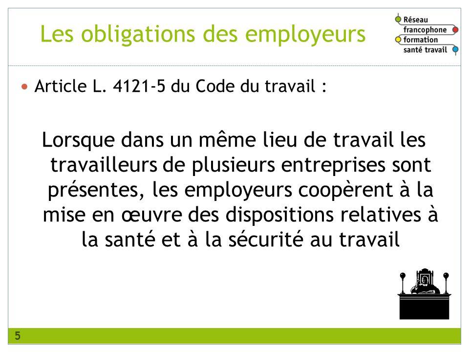 Les obligations des employeurs Article L. 4121-5 du Code du travail : Lorsque dans un même lieu de travail les travailleurs de plusieurs entreprises s