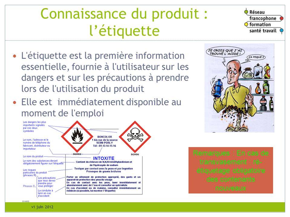 v1 juin 2012 L'étiquette est la première information essentielle, fournie à l'utilisateur sur les dangers et sur les précautions à prendre lors de l'u