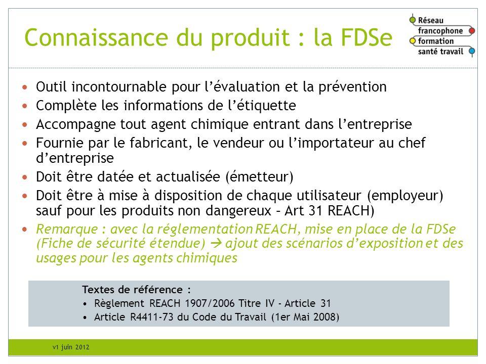 v1 juin 2012 Connaissance du produit : la FDSe Outil incontournable pour lévaluation et la prévention Complète les informations de létiquette Accompag