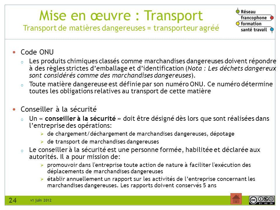 v1 juin 2012 Mise en œuvre : Transport Transport de matières dangereuses = transporteur agréé Code ONU o Les produits chimiques classés comme marchand