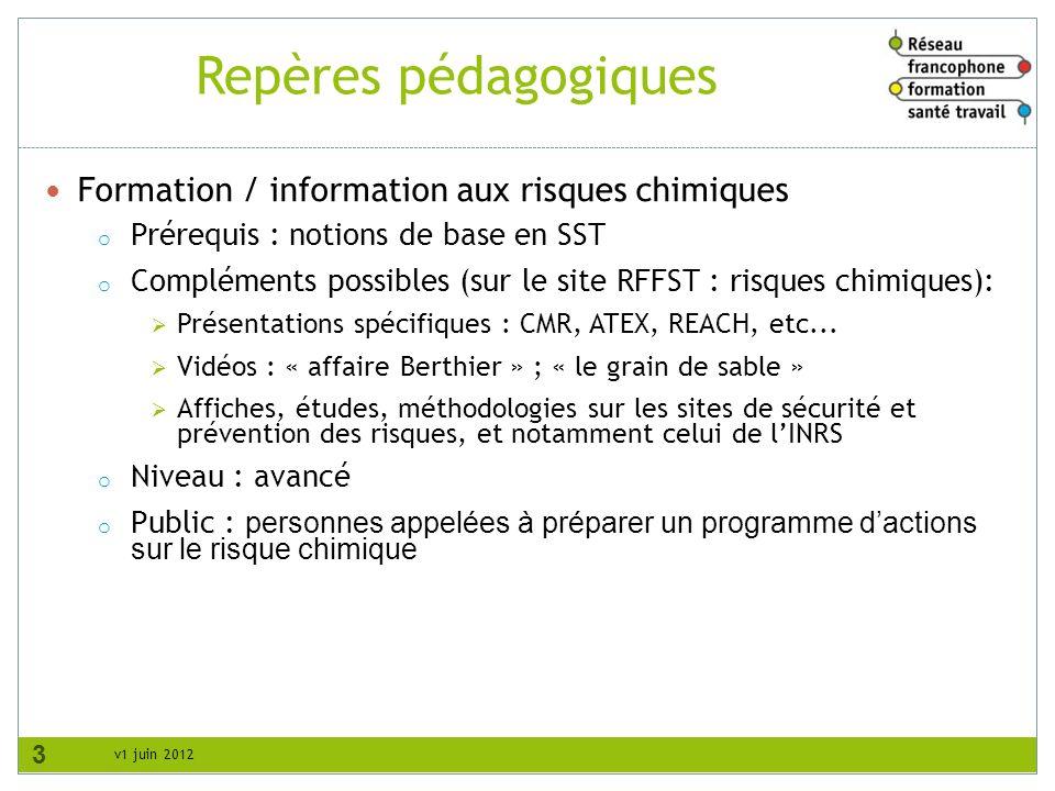 v1 juin 2012 Repères pédagogiques Formation / information aux risques chimiques o Prérequis : notions de base en SST o Compléments possibles (sur le s