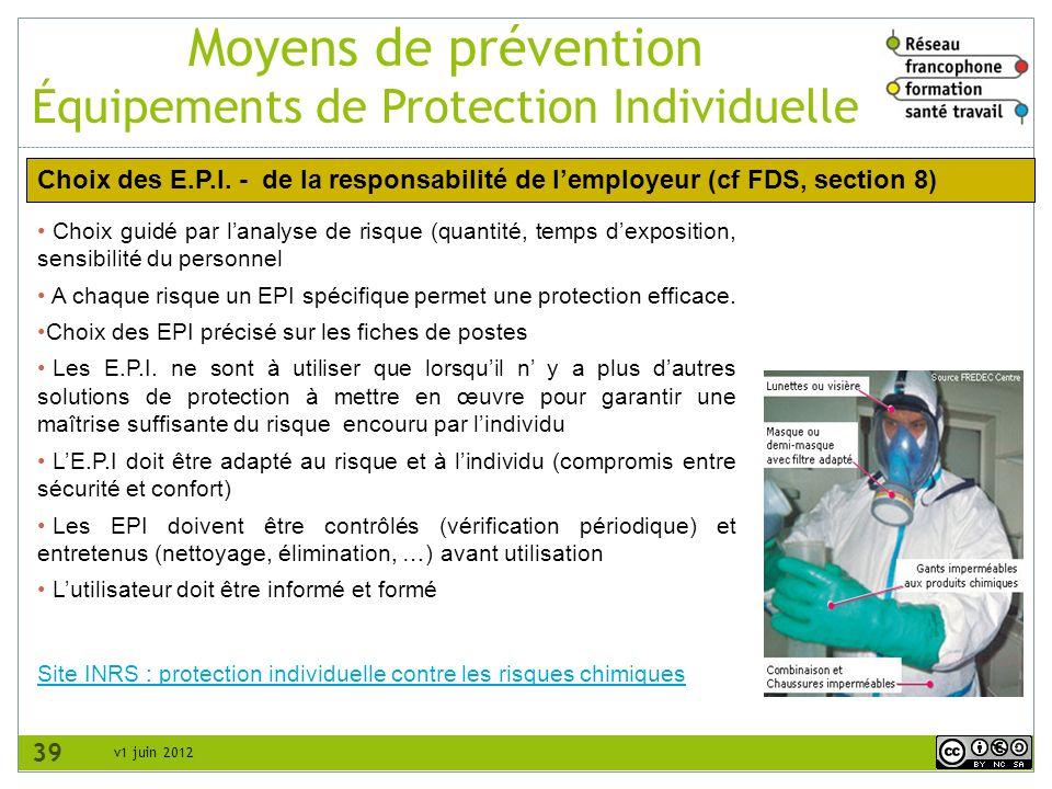 v1 juin 2012 Moyens de prévention Équipements de Protection Individuelle 39 Choix guidé par lanalyse de risque (quantité, temps dexposition, sensibili