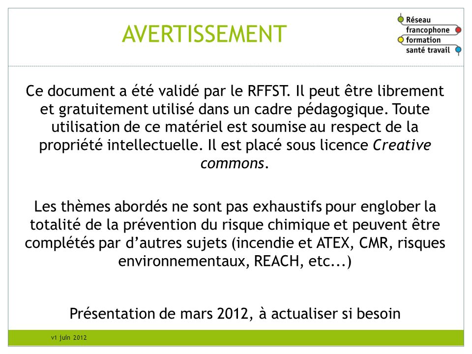 v1 juin 2012 AVERTISSEMENT Ce document a été validé par le RFFST. Il peut être librement et gratuitement utilisé dans un cadre pédagogique. Toute util