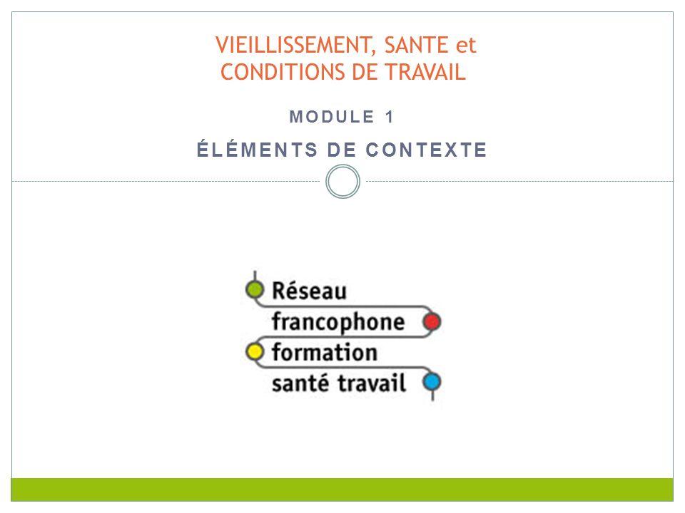 VIEILLISSEMENT, SANTE et CONDITIONS DE TRAVAIL MODULE 1 ÉLÉMENTS DE CONTEXTE