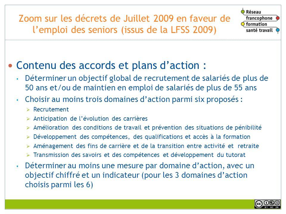 Zoom sur les décrets de Juillet 2009 en faveur de lemploi des seniors (issus de la LFSS 2009) Contenu des accords et plans daction : Déterminer un obj