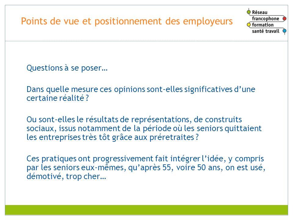 Points de vue et positionnement des employeurs Questions à se poser… Dans quelle mesure ces opinions sont-elles significatives dune certaine réalité ?