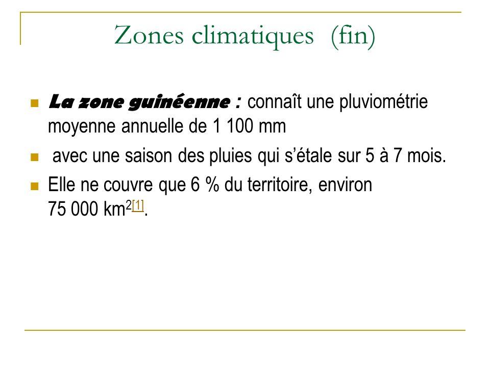 Zones climatiques (fin) La zone guinéenne : connaît une pluviométrie moyenne annuelle de 1 100 mm avec une saison des pluies qui sétale sur 5 à 7 mois