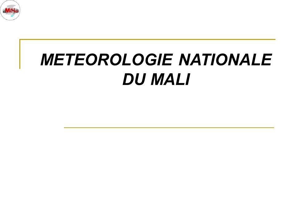 ORGANIGRAMME DE LA DIRECTION NATIONALE DE LA METEOROLOGIE La Direction Nationale de la Météorologie comporte quatre (4) Divisions: Agrométéorologie ; Agrométéorologie ; Climatologie ; Climatologie ; Observations et Moyens Techniques; Observations et Moyens Techniques; Recherche et Développement Recherche et Développement Huit (8) Sections dont deux(2) par Division Huit (8) Sections dont deux(2) par Division