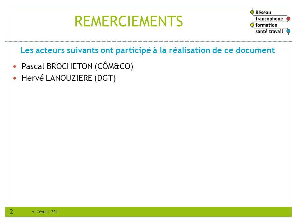 v1 février 2011 REMERCIEMENTS Pascal BROCHETON (CÔM&CO) Hervé LANOUZIERE (DGT) Les acteurs suivants ont participé à la réalisation de ce document 2