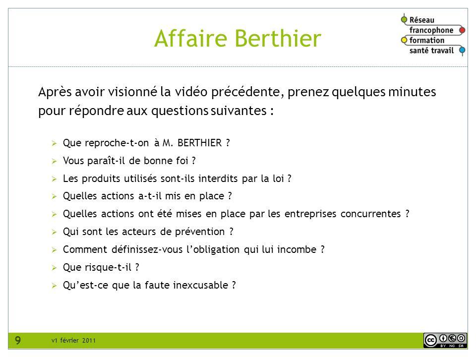 v1 février 2011 Affaire Berthier Après avoir visionné la vidéo précédente, prenez quelques minutes pour répondre aux questions suivantes : Que reproche-t-on à M.