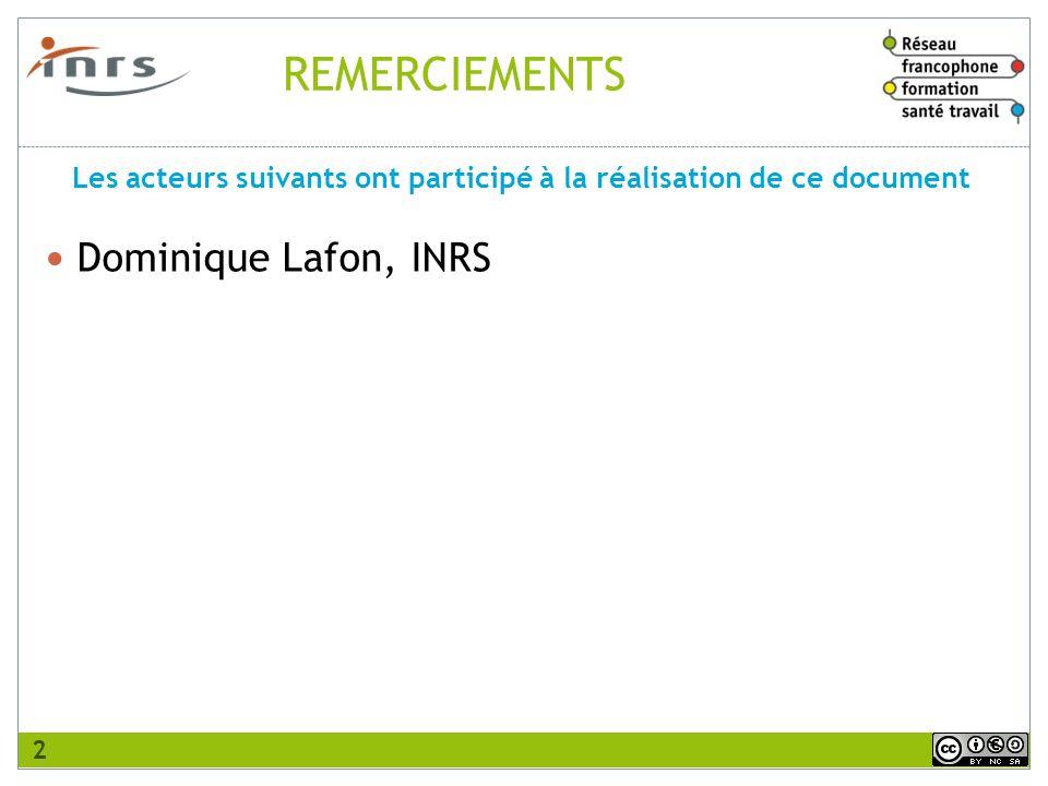 REMERCIEMENTS Dominique Lafon, INRS Les acteurs suivants ont participé à la réalisation de ce document 2