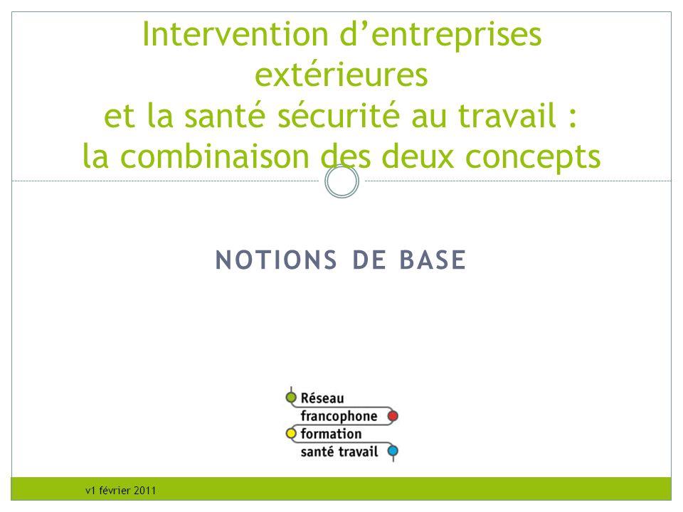 v1 février 2011 NOTIONS DE BASE Intervention dentreprises extérieures et la santé sécurité au travail : la combinaison des deux concepts