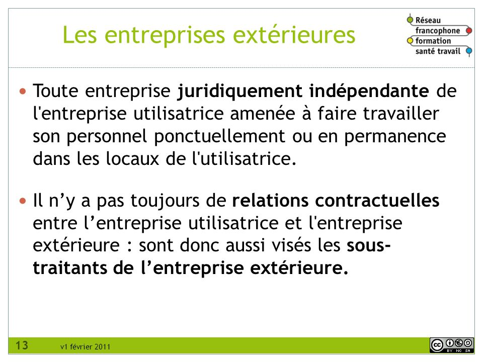 v1 février 2011 Toute entreprise juridiquement indépendante de l entreprise utilisatrice amenée à faire travailler son personnel ponctuellement ou en permanence dans les locaux de l utilisatrice.