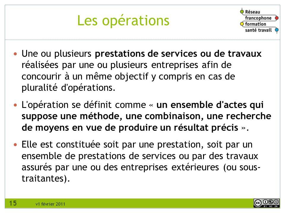 v1 février 2011 Une ou plusieurs prestations de services ou de travaux réalisées par une ou plusieurs entreprises afin de concourir à un même objectif y compris en cas de pluralité d opérations.