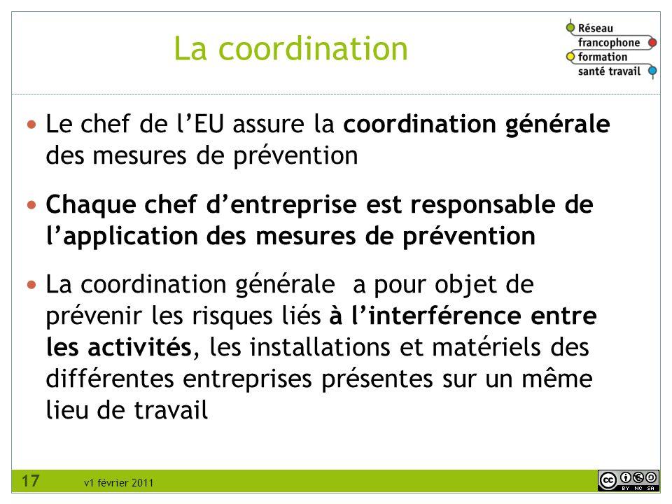 v1 février 2011 Le chef de lEU assure la coordination générale des mesures de prévention Chaque chef dentreprise est responsable de lapplication des m