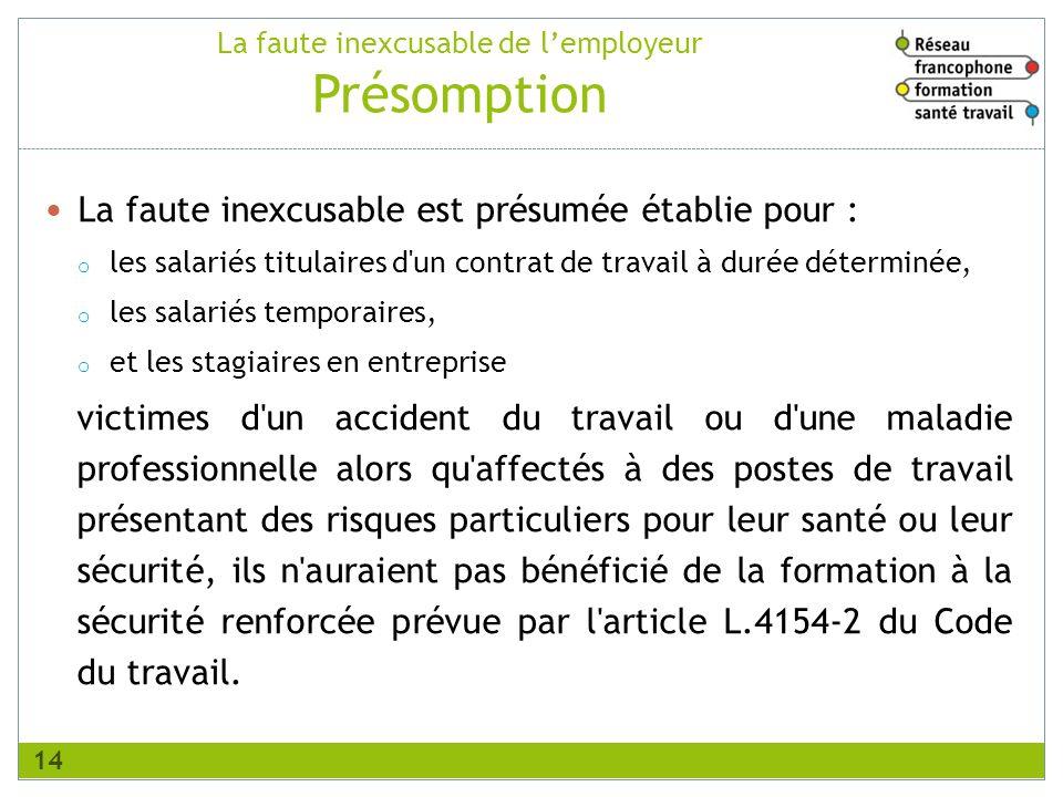 La faute inexcusable de lemployeur Présomption La faute inexcusable est présumée établie pour : o les salariés titulaires d'un contrat de travail à du