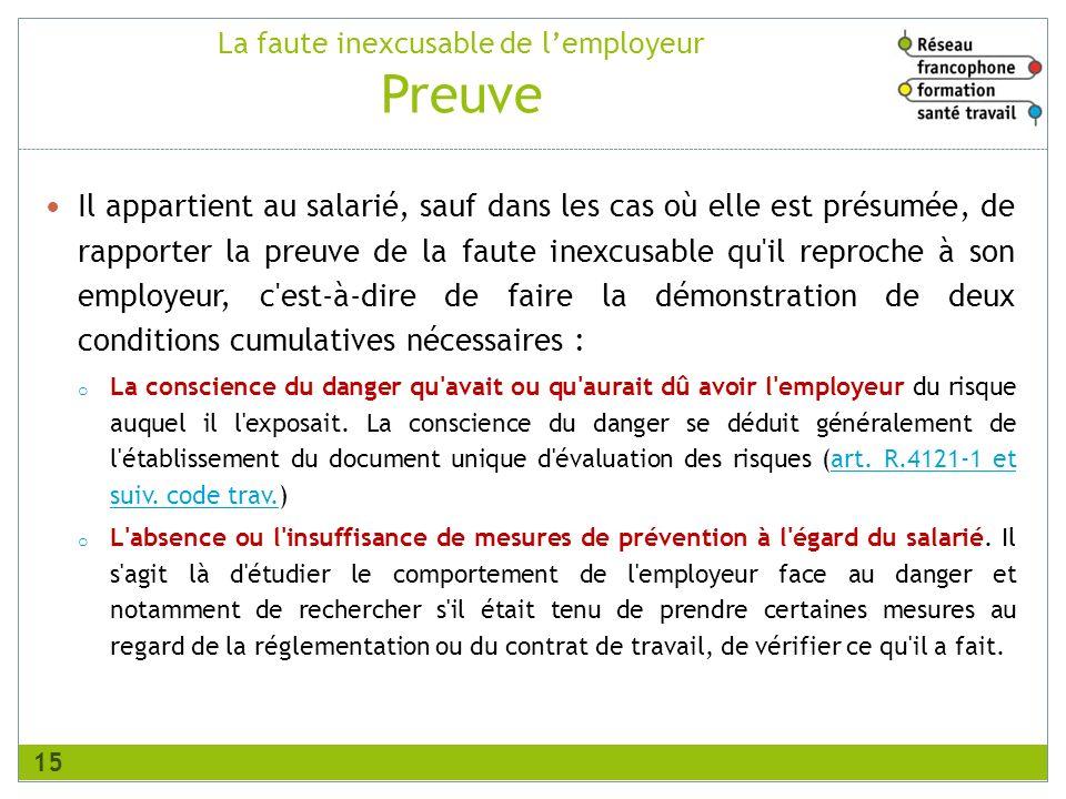 La faute inexcusable de lemployeur Preuve Il appartient au salarié, sauf dans les cas où elle est présumée, de rapporter la preuve de la faute inexcus