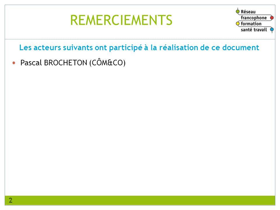 REMERCIEMENTS Pascal BROCHETON (CÔM&CO) Les acteurs suivants ont participé à la réalisation de ce document 2