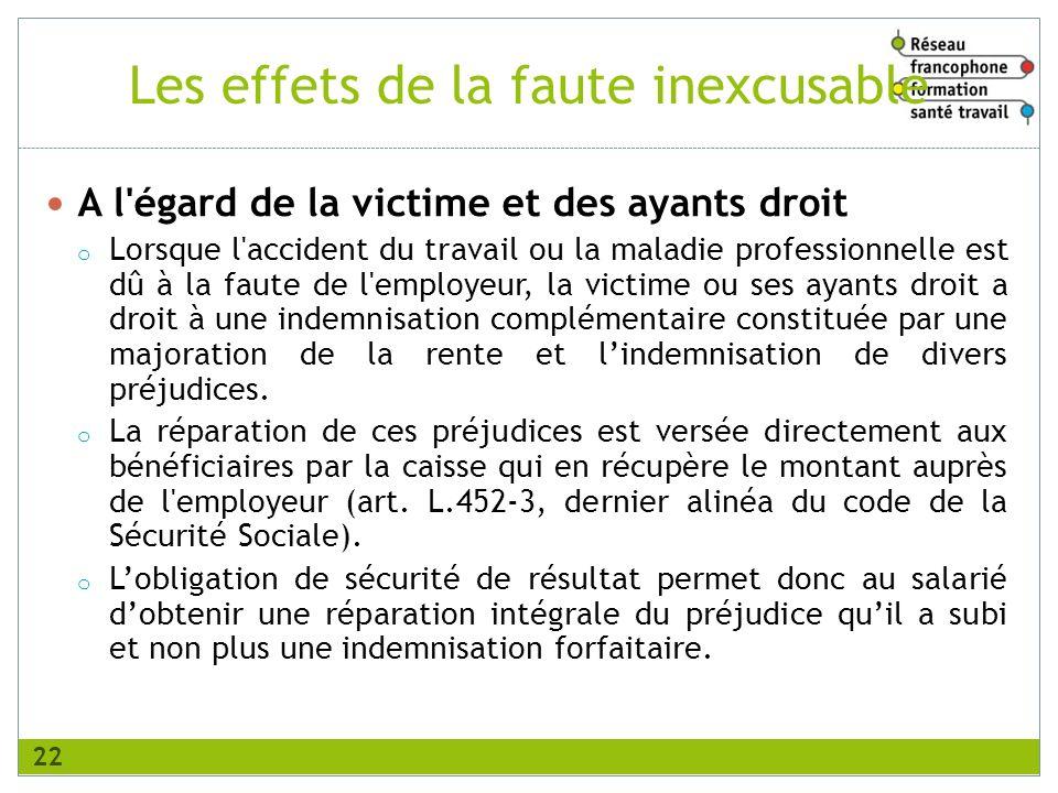 Les effets de la faute inexcusable A l'égard de la victime et des ayants droit o Lorsque l'accident du travail ou la maladie professionnelle est dû à
