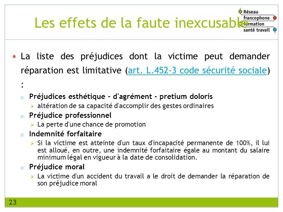 Les effets de la faute inexcusable La liste des préjudices dont la victime peut demander réparation est limitative (art. L.452-3 code sécurité sociale