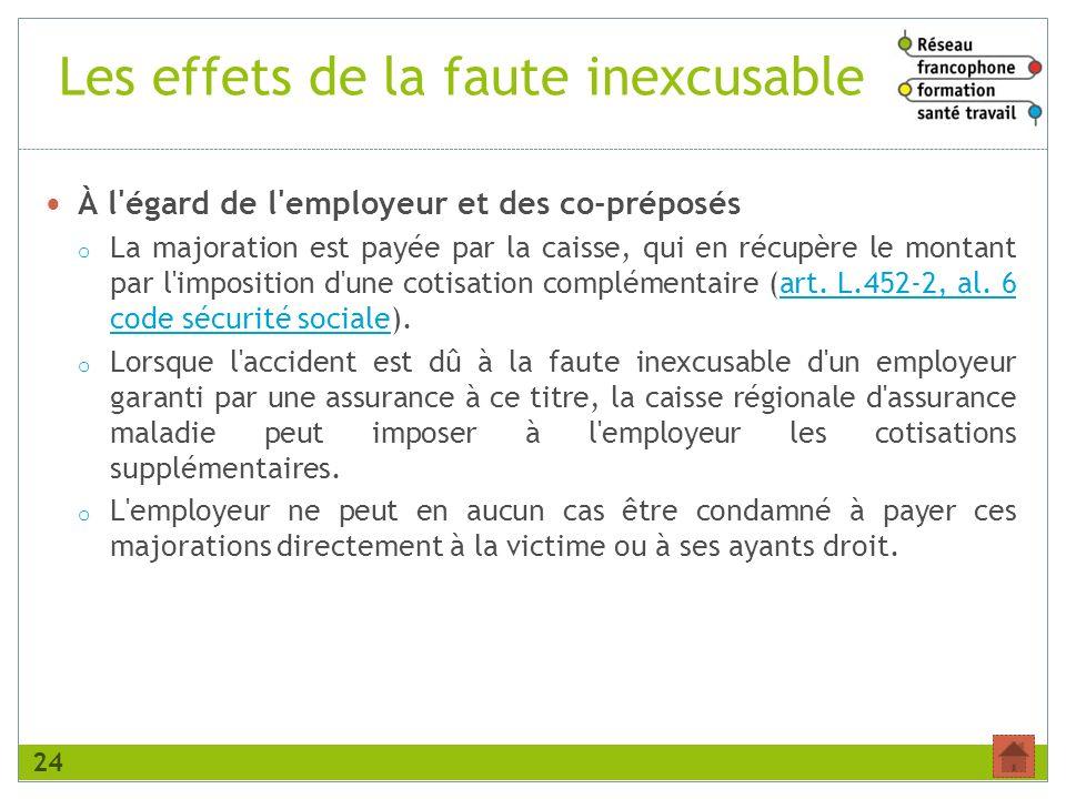 Les effets de la faute inexcusable À l'égard de l'employeur et des co-préposés o La majoration est payée par la caisse, qui en récupère le montant par