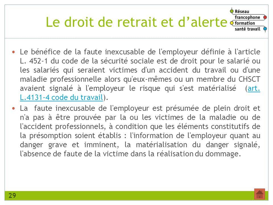 Le droit de retrait et dalerte Le bénéfice de la faute inexcusable de l'employeur définie à l'article L. 452-1 du code de la sécurité sociale est de d