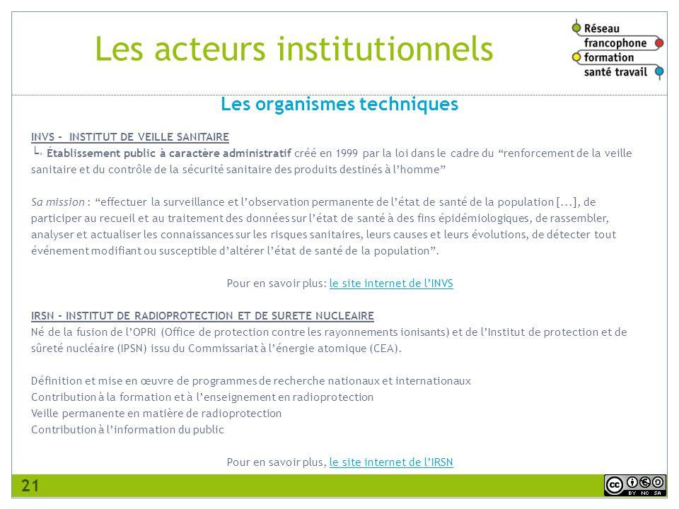 Les acteurs institutionnels INVS - INSTITUT DE VEILLE SANITAIRE Établissement public à caractère administratif créé en 1999 par la loi dans le cadre d