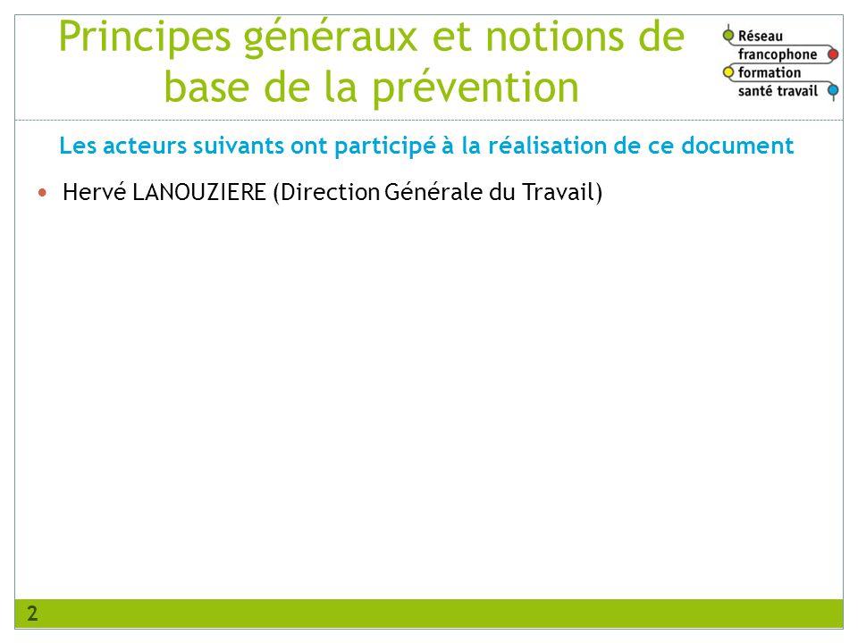 Principes généraux et notions de base de la prévention Hervé LANOUZIERE (Direction Générale du Travail) Les acteurs suivants ont participé à la réalis
